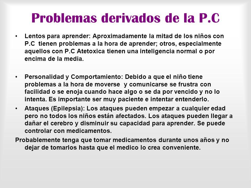 Problemas derivados de la P.C Vista: El problema mas común es la mirada bizca. Muchos niños pequeños desarrollan esta mirada pero desaparece cuando el