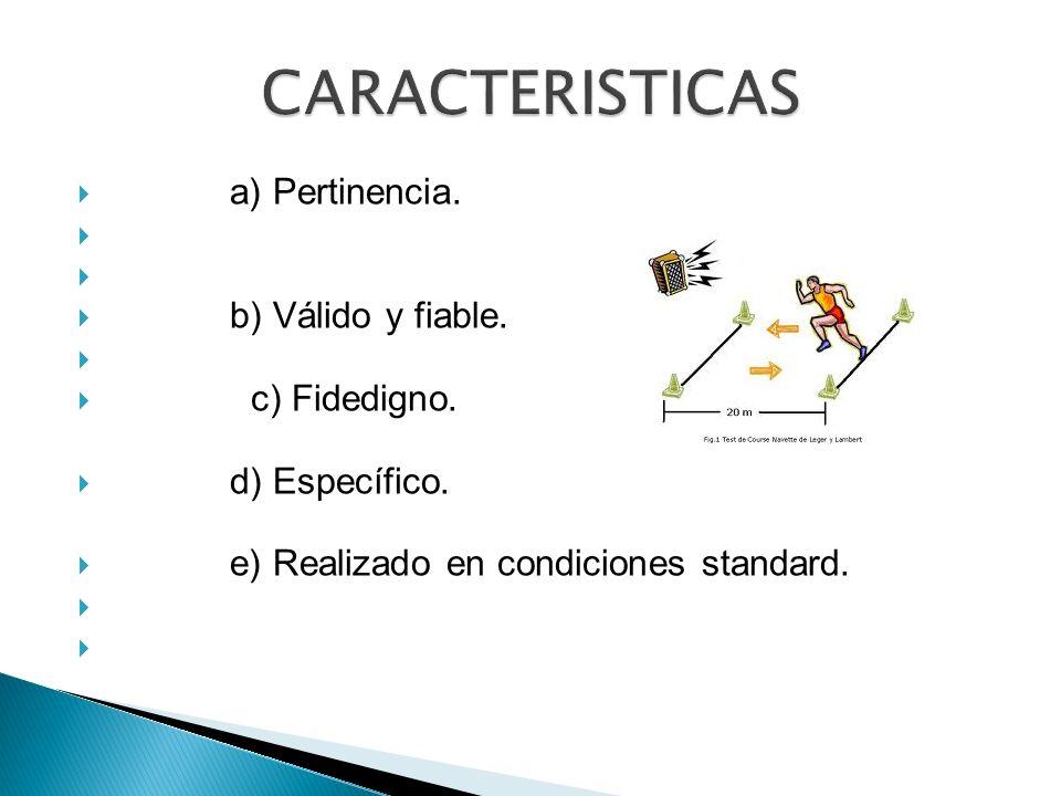 a) Pertinencia. b) Válido y fiable. c) Fidedigno. d) Específico. e) Realizado en condiciones standard.