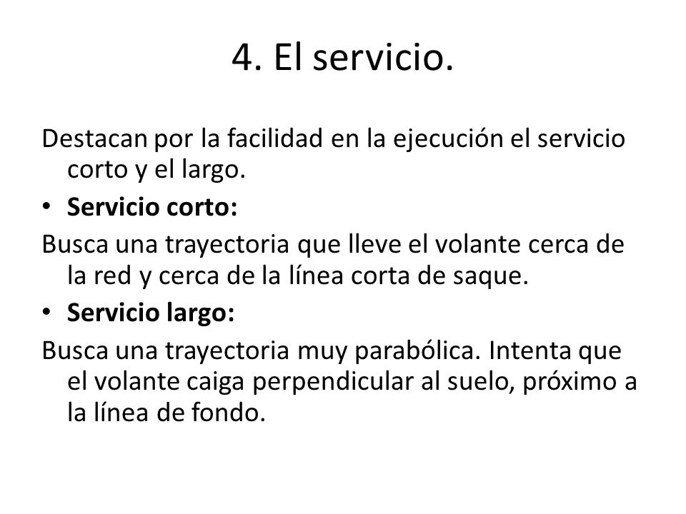 4. El servicio. Destacan por la facilidad en la ejecución el servicio corto y el largo. Servicio corto: Busca una trayectoria que lleve el volante cer