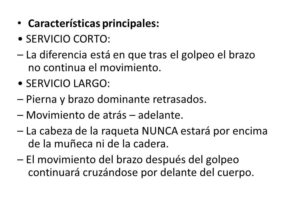 Características principales: SERVICIO CORTO: – La diferencia está en que tras el golpeo el brazo no continua el movimiento. SERVICIO LARGO: – Pierna y