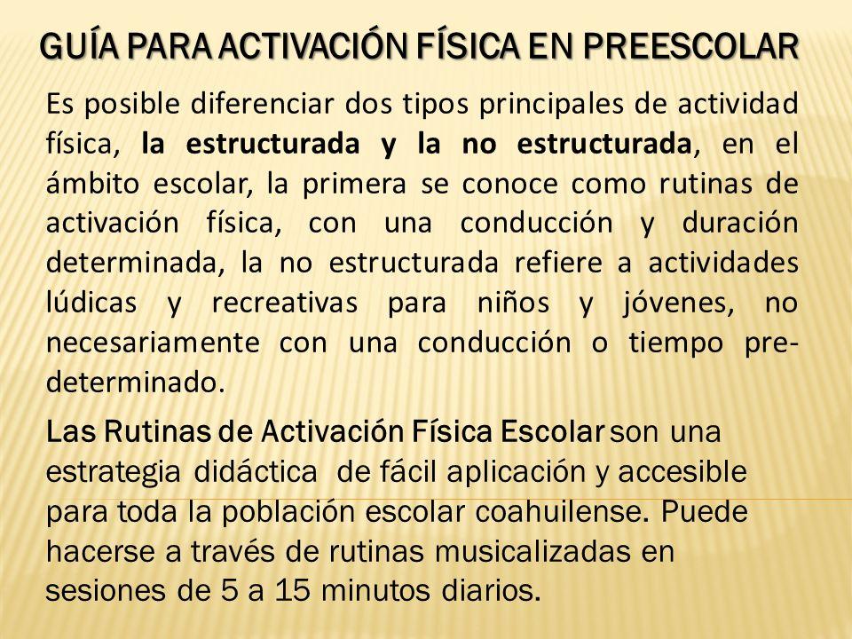 GUÍA PARA ACTIVACIÓN FÍSICA EN PREESCOLAR Las Rutinas de Activación Física Escolar son una estrategia didáctica de fácil aplicación y accesible para t