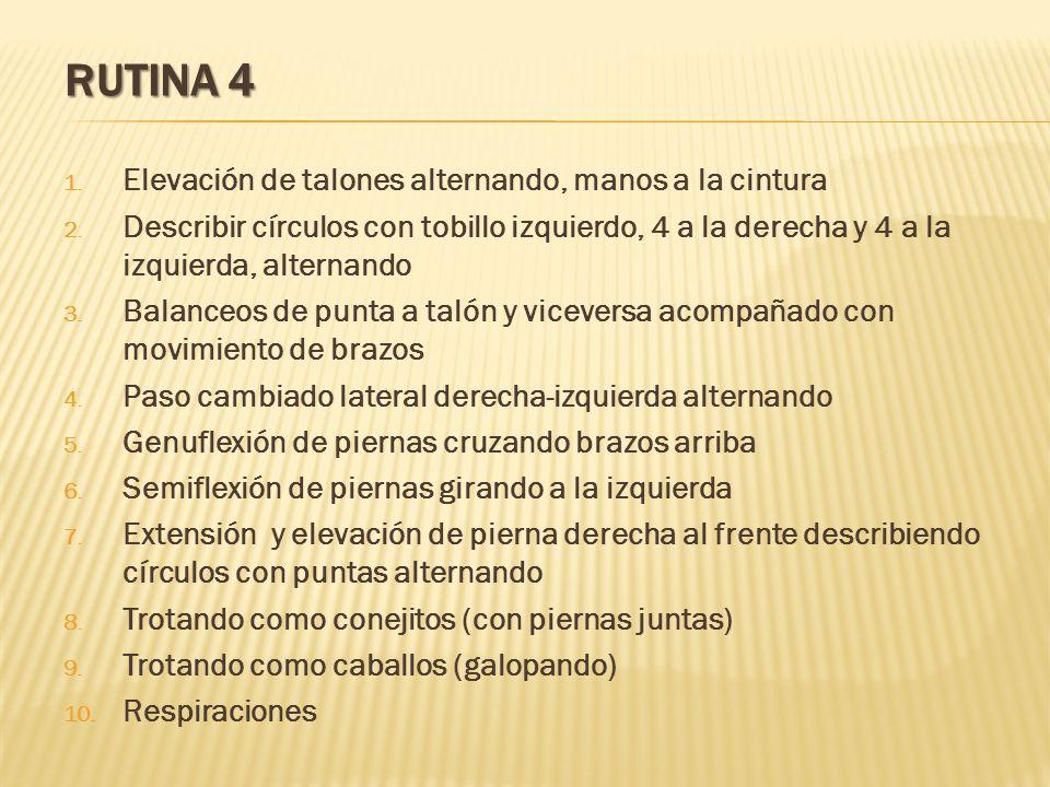 RUTINA 4 1. Elevación de talones alternando, manos a la cintura 2. Describir círculos con tobillo izquierdo, 4 a la derecha y 4 a la izquierda, altern