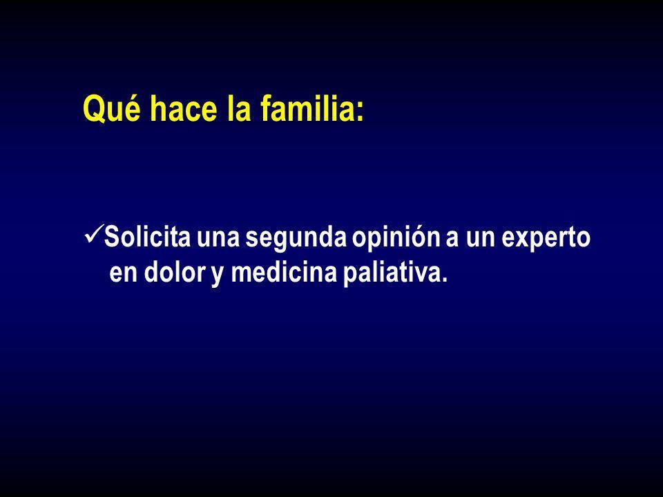Qué hace la familia: Solicita una segunda opinión a un experto en dolor y medicina paliativa.