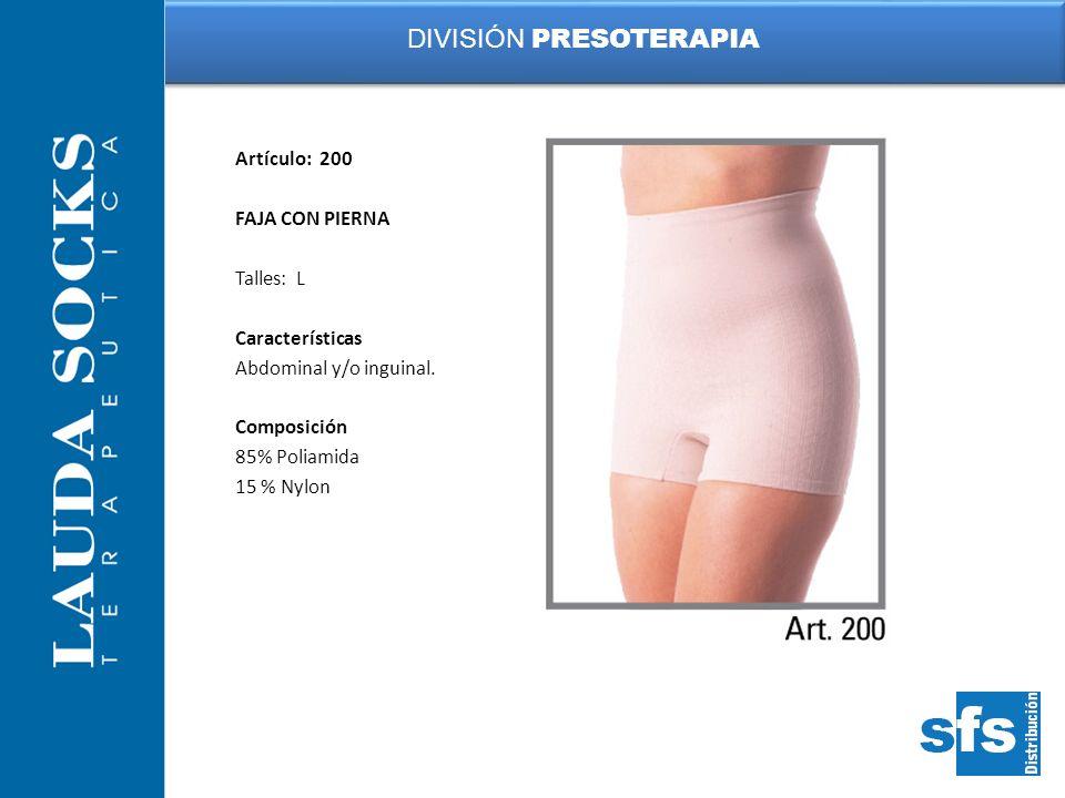 Artículo: 200 FAJA CON PIERNA Talles: L Características Abdominal y/o inguinal. Composición 85% Poliamida 15 % Nylon DIVISIÓN PRESOTERAPIA