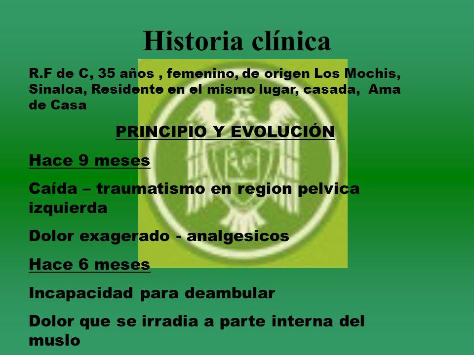 Historia clínica R.F de C, 35 años, femenino, de origen Los Mochis, Sinaloa, Residente en el mismo lugar, casada, Ama de Casa PRINCIPIO Y EVOLUCIÓN Ha