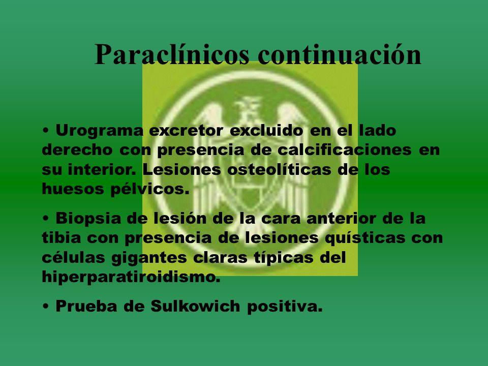Paraclínicos continuación Urograma excretor excluido en el lado derecho con presencia de calcificaciones en su interior. Lesiones osteolíticas de los