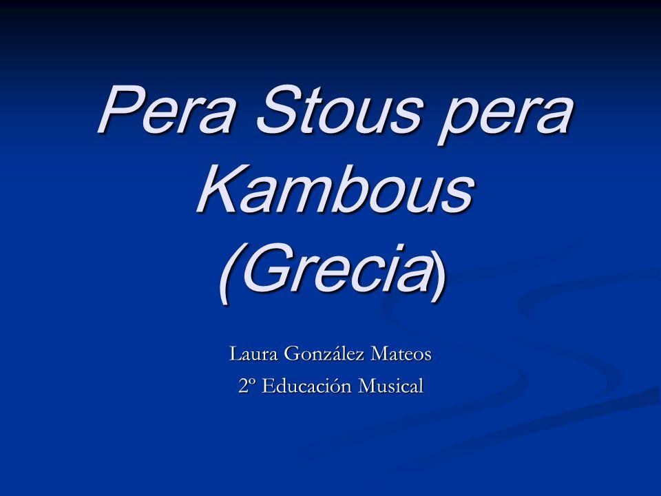 Pera Stous pera Kambous (Grecia ) Laura González Mateos 2º Educación Musical