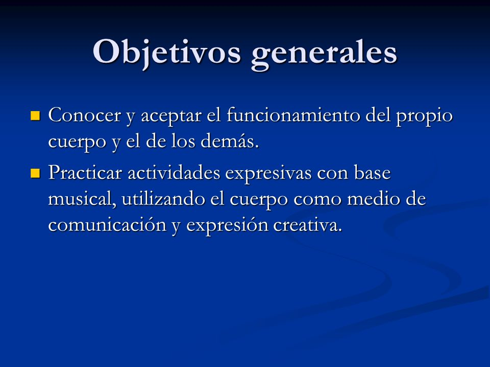 Objetivos generales Conocer y aceptar el funcionamiento del propio cuerpo y el de los demás. Conocer y aceptar el funcionamiento del propio cuerpo y e