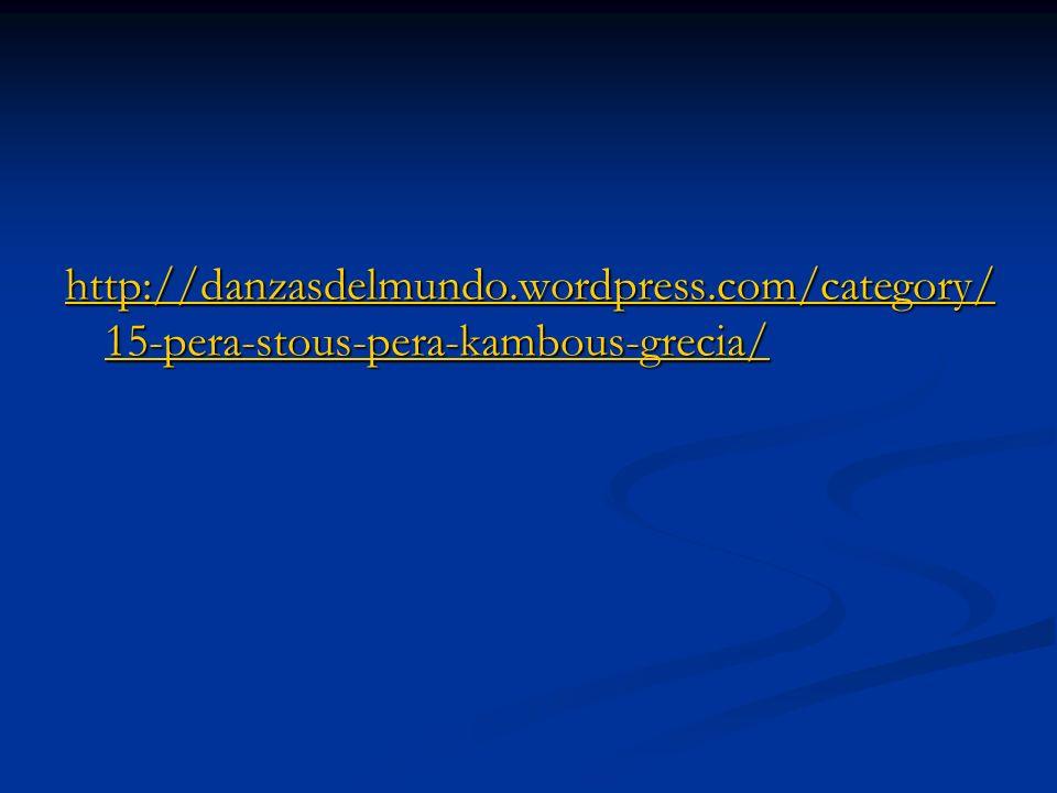 http://danzasdelmundo.wordpress.com/category/ 15-pera-stous-pera-kambous-grecia/ http://danzasdelmundo.wordpress.com/category/ 15-pera-stous-pera-kamb