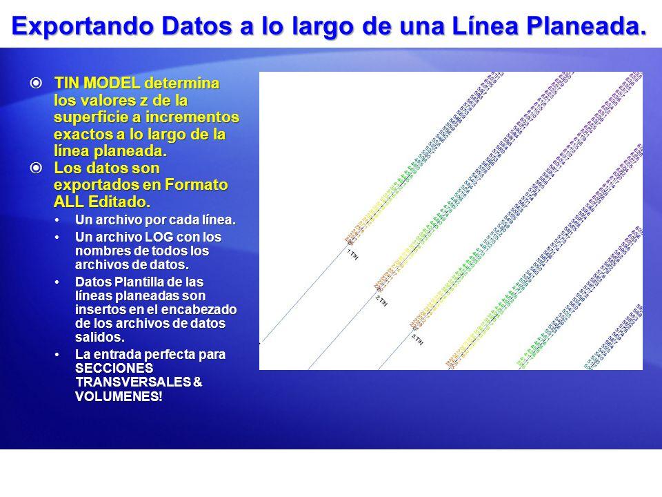 Exportando Datos a lo largo de una Línea Planeada. TIN MODEL determina los valores z de la superficie a incrementos exactos a lo largo de la línea pla