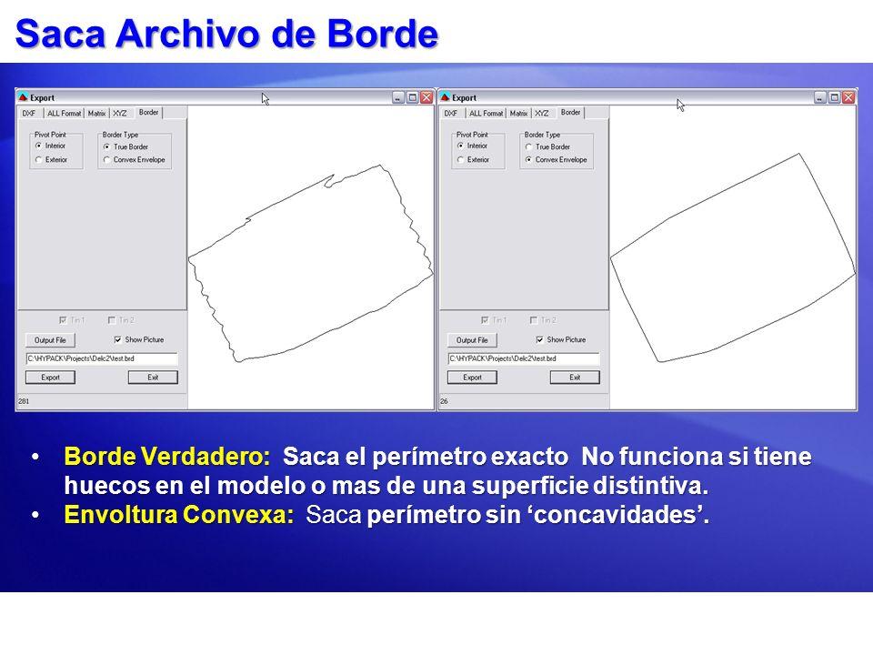 Saca Archivo de Borde Borde Verdadero: Saca el perímetro exacto No funciona si tiene huecos en el modelo o mas de una superficie distintiva.Borde Verd
