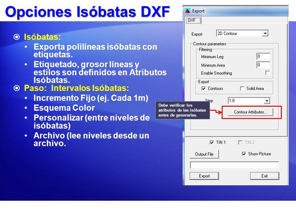 Opciones Isóbatas DXF Isóbatas: Exporta polilíneas isóbatas con etiquetas. Etiquetado, grosor líneas y estilos son definidos en Atributos Isóbatas. Pa