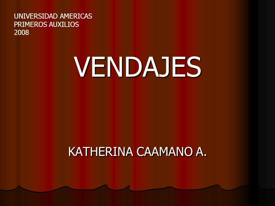VENDAJES KATHERINA CAAMANO A. UNIVERSIDAD AMERICAS PRIMEROS AUXILIOS 2008
