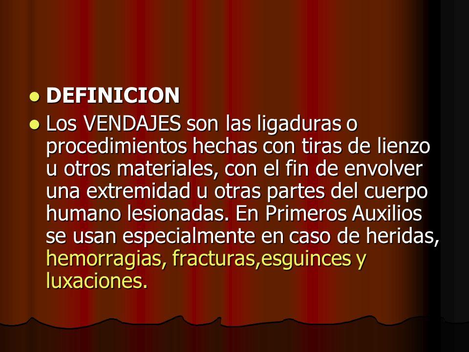DEFINICION DEFINICION Los VENDAJES son las ligaduras o procedimientos hechas con tiras de lienzo u otros materiales, con el fin de envolver una extrem