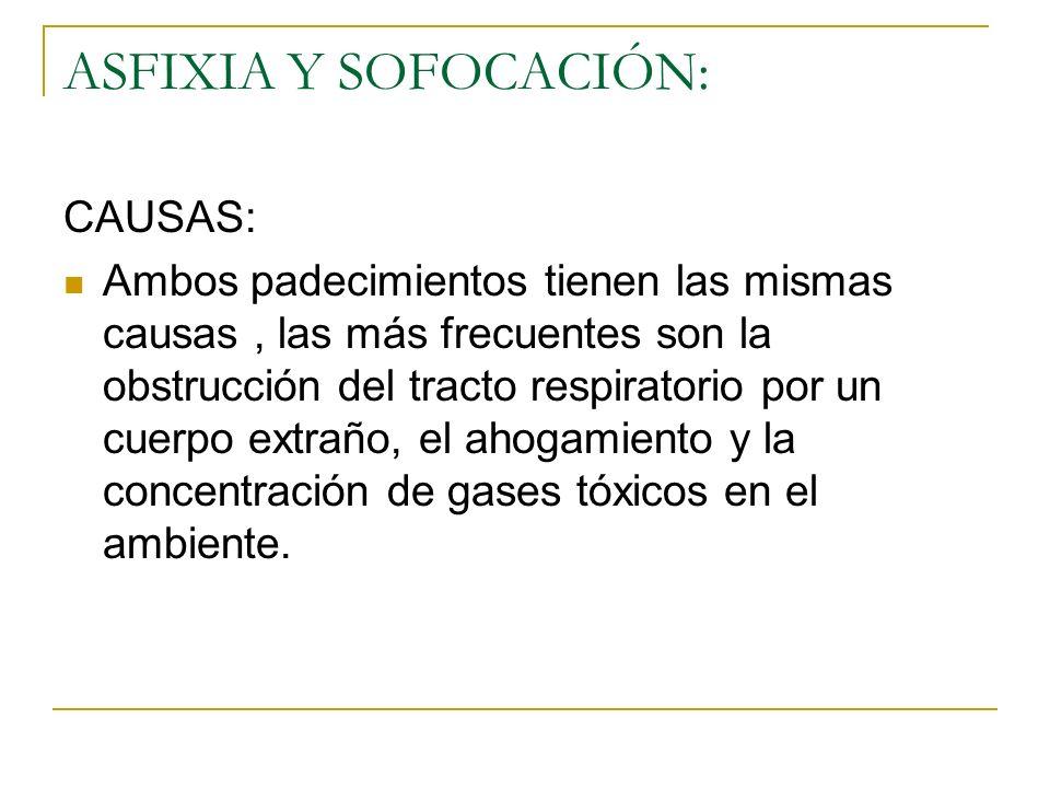 ASFIXIA Y SOFOCACIÓN: CAUSAS: Ambos padecimientos tienen las mismas causas, las más frecuentes son la obstrucción del tracto respiratorio por un cuerp