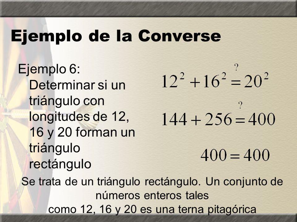 Ejemplo de la Converse Ejemplo 5: Determinar si un triángulo con longitudes de 7, 11 y 12 forman un triángulo rectángulo. ** La hipotenusa es la más l