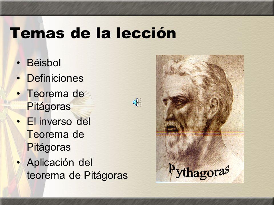 Temas de la lección Béisbol Definiciones Teorema de Pitágoras El inverso del Teorema de Pitágoras Aplicación del teorema de Pitágoras