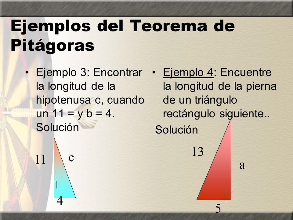 Ejemplos del Teorema de Pitágoras Ejemplo 3: Encontrar la longitud de la hipotenusa c, cuando un 11 = y b = 4.