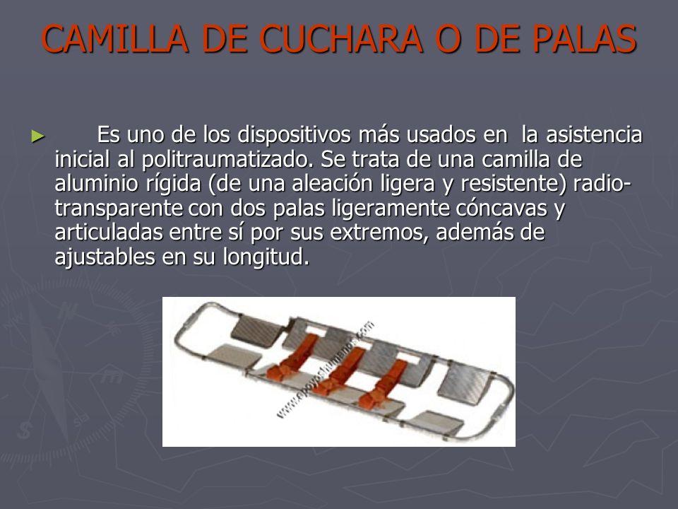 CAMILLA DE CUCHARA O DE PALAS Es uno de los dispositivos más usados en la asistencia inicial al politraumatizado. Se trata de una camilla de aluminio