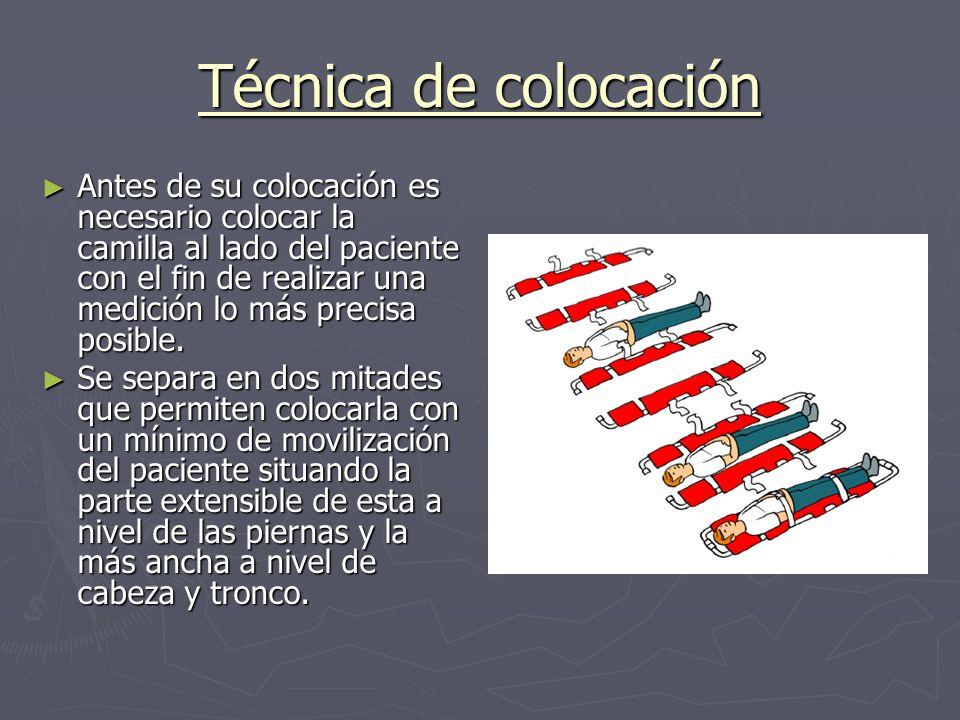 Técnica de colocación Antes de su colocación es necesario colocar la camilla al lado del paciente con el fin de realizar una medición lo más precisa p