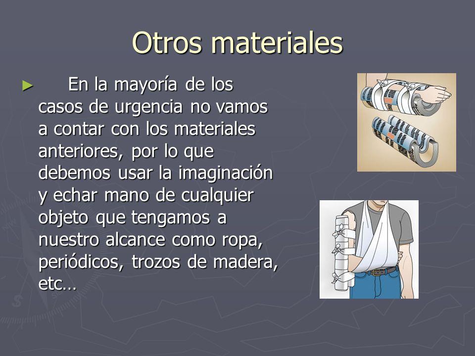 Otros materiales En la mayoría de los casos de urgencia no vamos a contar con los materiales anteriores, por lo que debemos usar la imaginación y echa