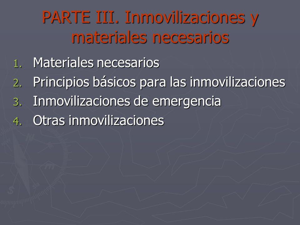 PARTE III. Inmovilizaciones y materiales necesarios 1. Materiales necesarios 2. Principios básicos para las inmovilizaciones 3. Inmovilizaciones de em
