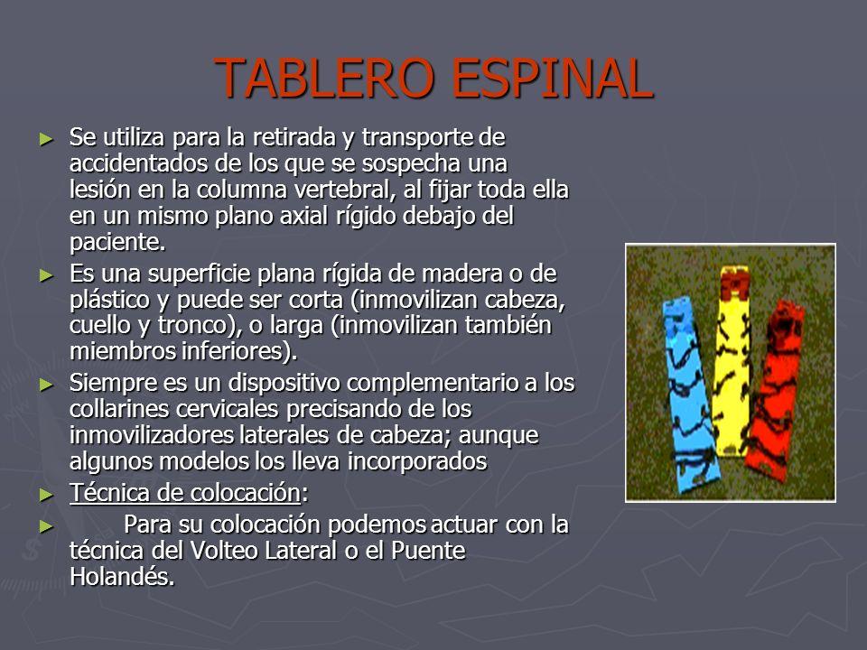 TABLERO ESPINAL Se utiliza para la retirada y transporte de accidentados de los que se sospecha una lesión en la columna vertebral, al fijar toda ella