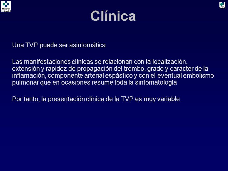 Clínica Una TVP puede ser asintomática Las manifestaciones clínicas se relacionan con la localización, extensión y rapidez de propagación del trombo, grado y carácter de la inflamación, componente arterial espástico y con el eventual embolismo pulmonar que en ocasiones resume toda la sintomatología Por tanto, la presentación clínica de la TVP es muy variable