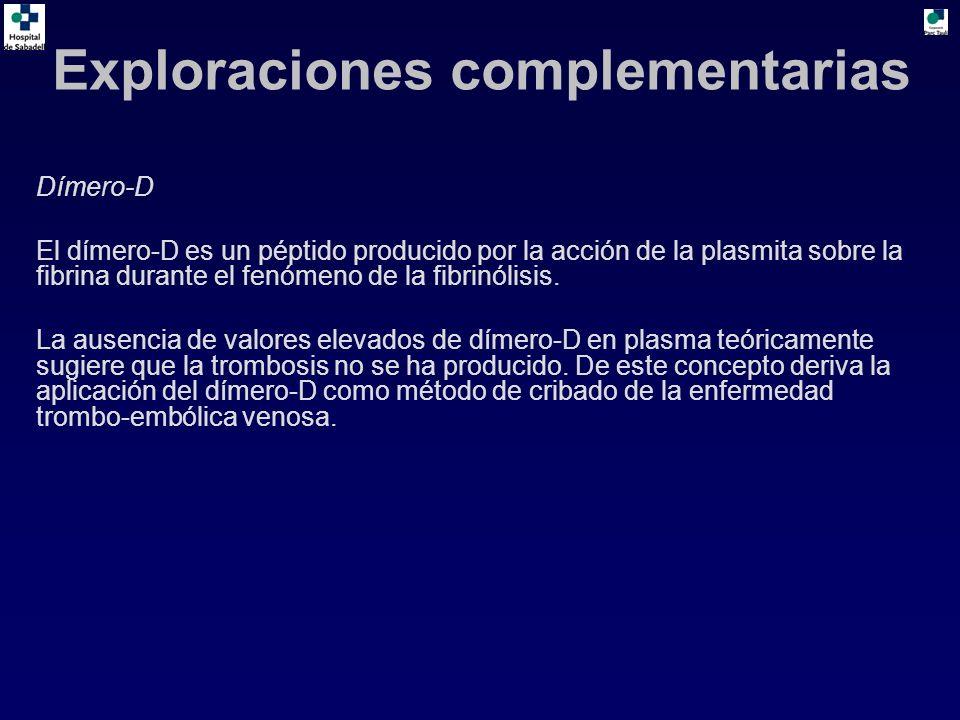 Exploraciones complementarias Dímero-D El dímero-D es un péptido producido por la acción de la plasmita sobre la fibrina durante el fenómeno de la fib