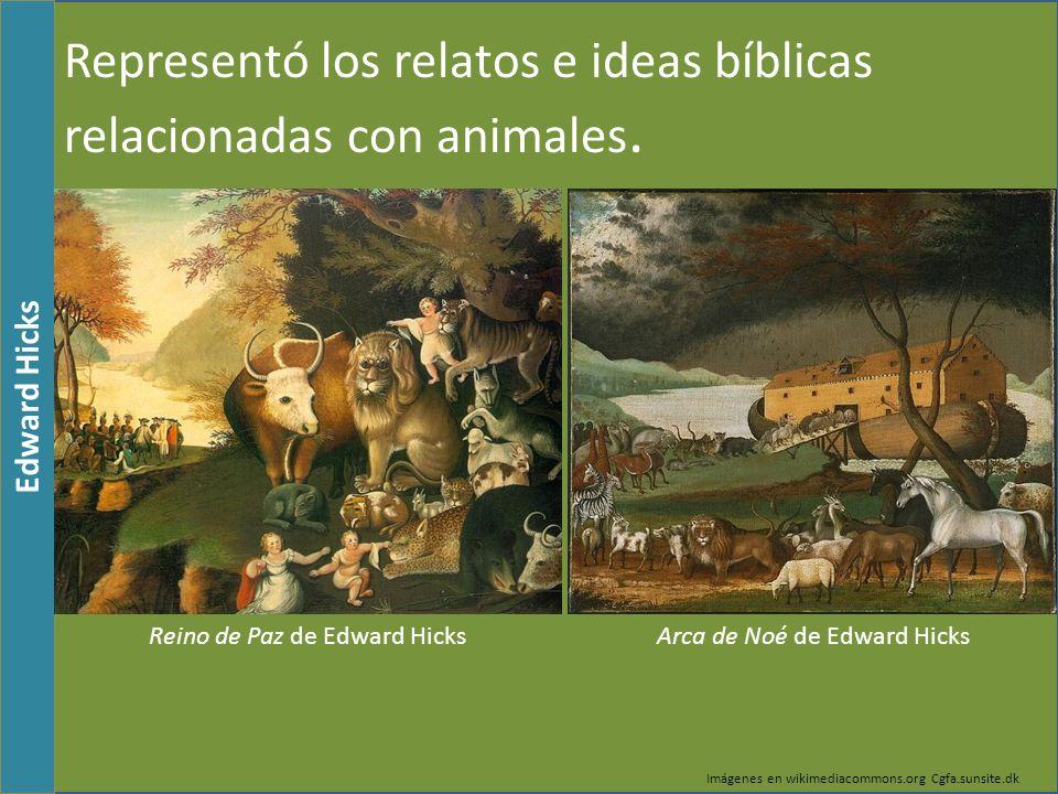 Representó los relatos e ideas bíblicas relacionadas con animales. Edward Hicks Imágenes en wikimediacommons.org Cgfa.sunsite.dk Reino de Paz de Edwar
