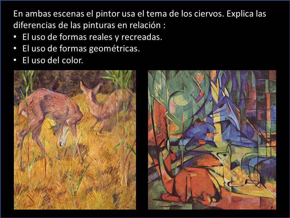 En ambas escenas el pintor usa el tema de los ciervos. Explica las diferencias de las pinturas en relación : El uso de formas reales y recreadas. El u