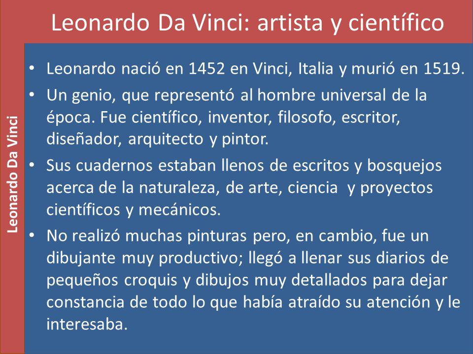 Leonardo nació en 1452 en Vinci, Italia y murió en 1519. Un genio, que representó al hombre universal de la época. Fue científico, inventor, filosofo,