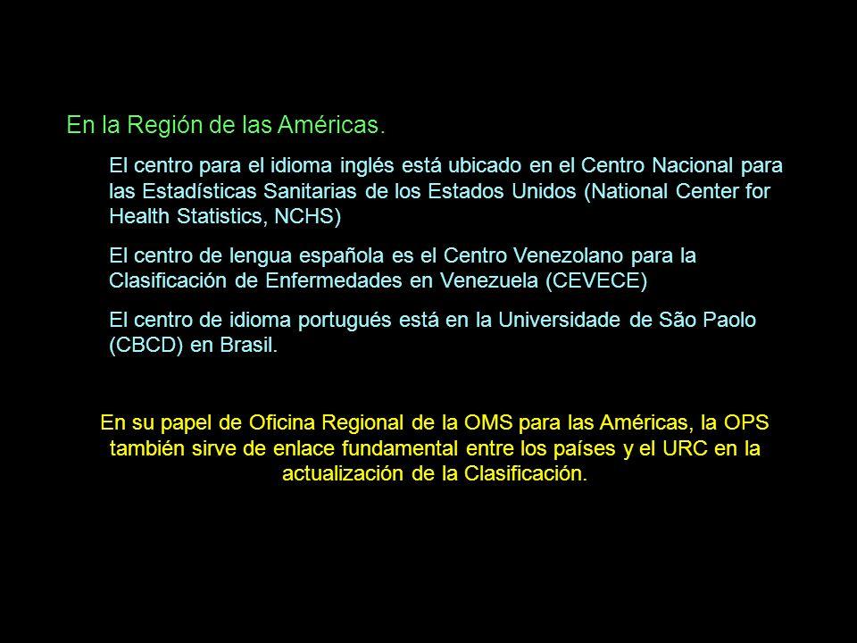 En la Región de las Américas. El centro para el idioma inglés está ubicado en el Centro Nacional para las Estadísticas Sanitarias de los Estados Unido