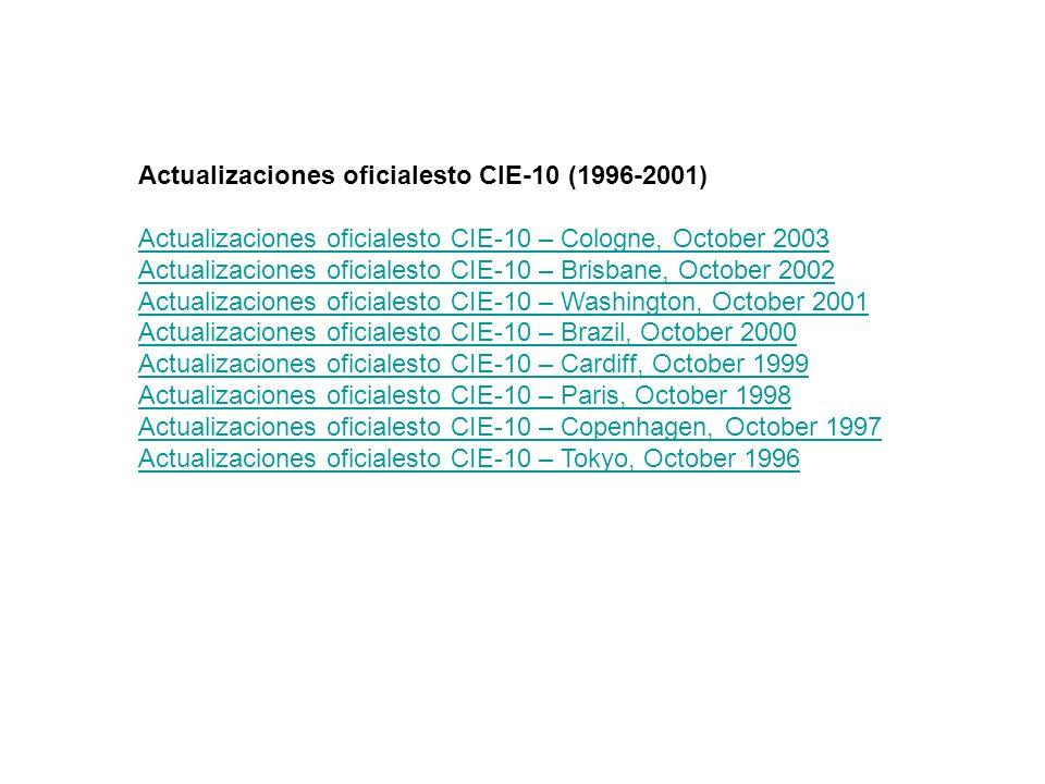 Actualizaciones oficialesto CIE-10 (1996-2001) Actualizaciones oficialesto CIE-10 – Cologne, October 2003 Actualizaciones oficialesto CIE-10 – Brisban