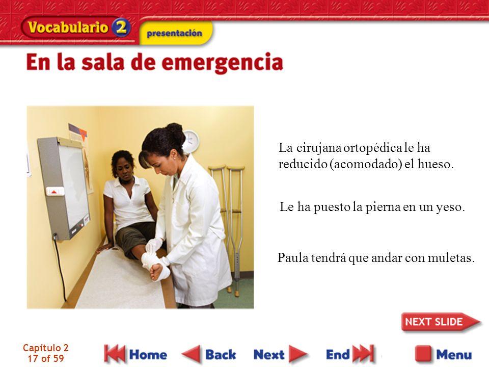 Capítulo 2 17 of 59 La cirujana ortopédica le ha reducido (acomodado) el hueso.