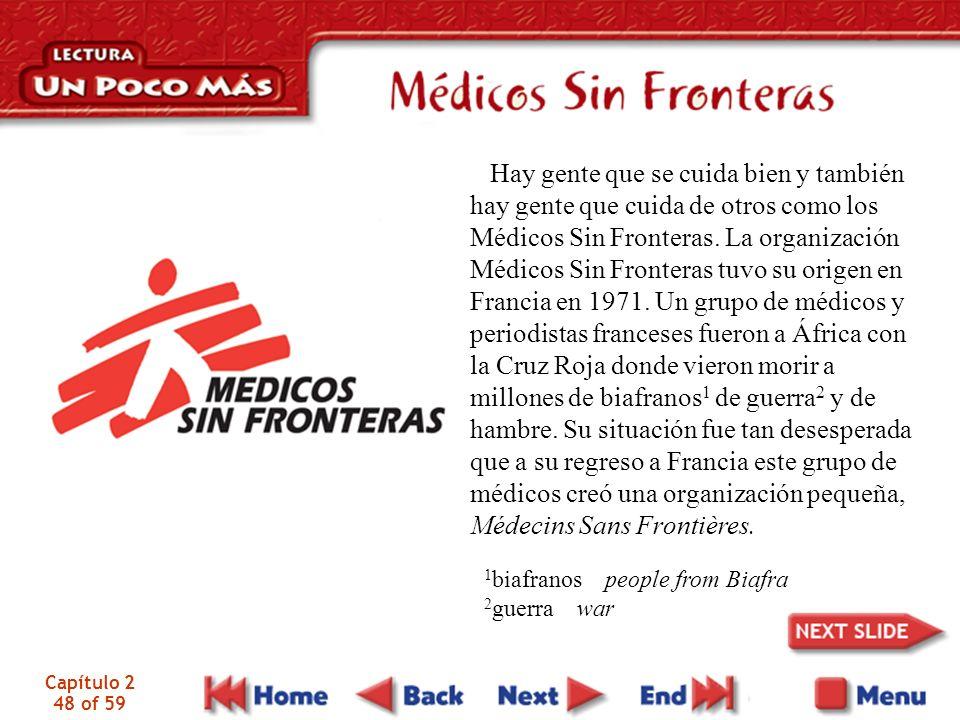 Hay gente que se cuida bien y también hay gente que cuida de otros como los Médicos Sin Fronteras. La organización Médicos Sin Fronteras tuvo su orige