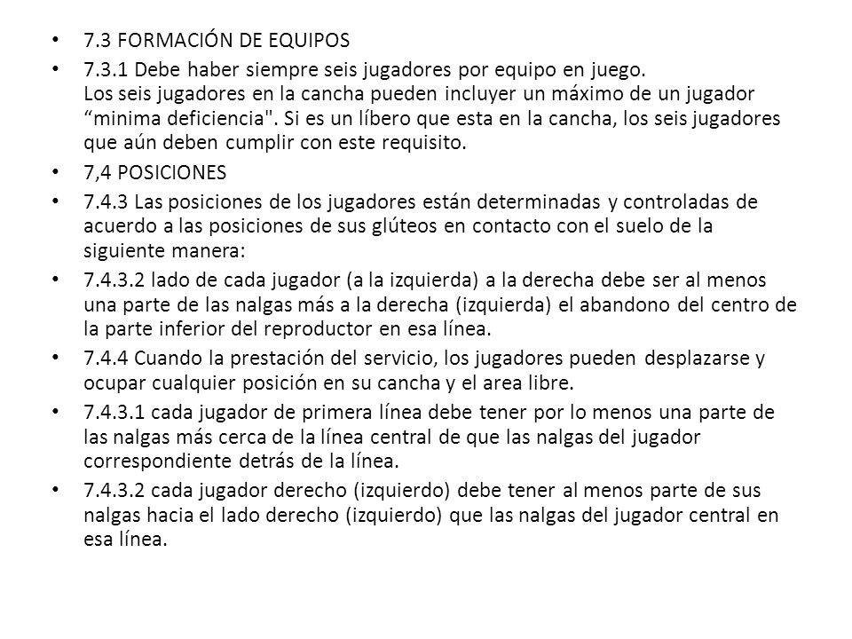 7.3 FORMACIÓN DE EQUIPOS 7.3.1 Debe haber siempre seis jugadores por equipo en juego.