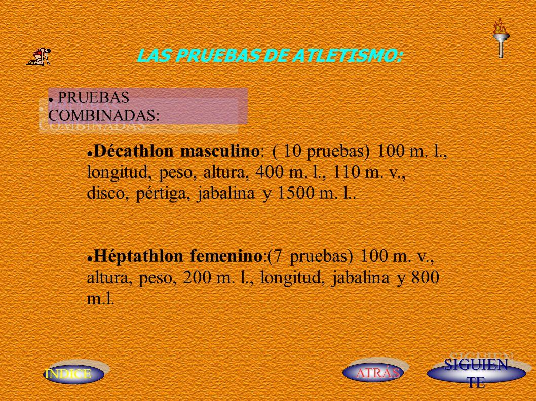 INDICE ATRÁS LAS PRUEBAS DE ATLETISMO: PRUEBAS COMBINADAS: Décathlon masculino: ( 10 pruebas) 100 m. l., longitud, peso, altura, 400 m. l., 110 m. v.,
