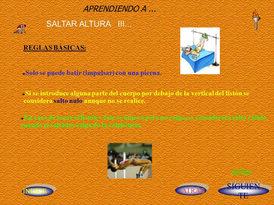 INDICE ATRÁS APRENDIENDO A... SALTAR ALTURA III... volver REGLAS BÁSICAS: Solo se puede batir (impulsar) con una pierna. Si se introduce alguna parte