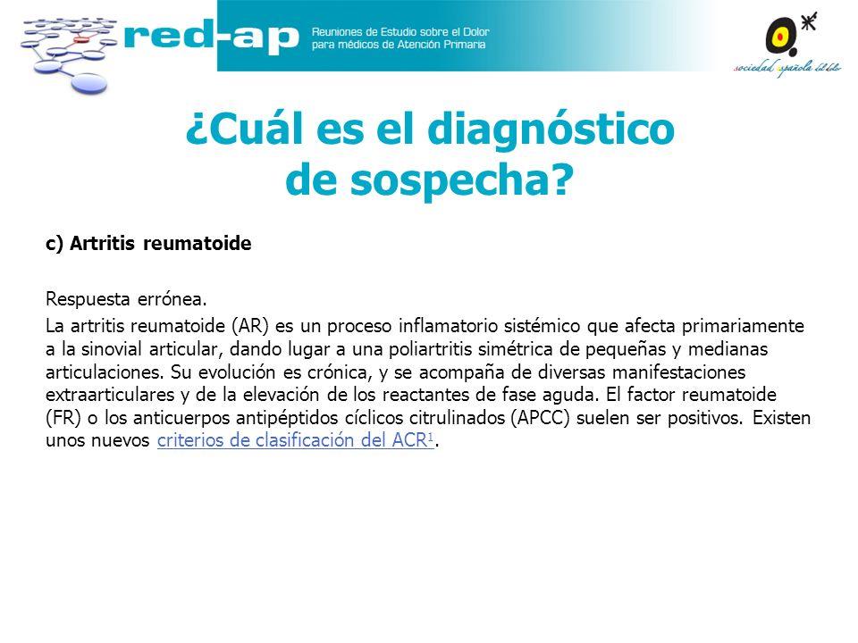 c) Artritis reumatoide Respuesta errónea. La artritis reumatoide (AR) es un proceso inflamatorio sistémico que afecta primariamente a la sinovial arti