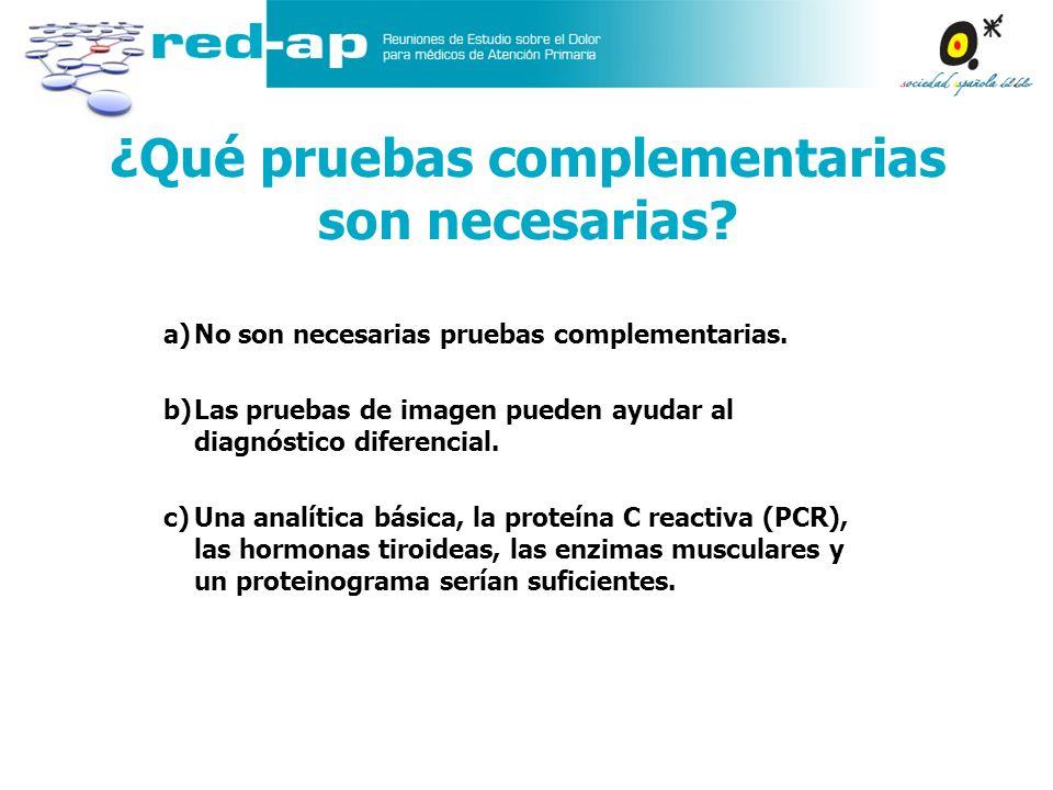 a)No son necesarias pruebas complementarias. b)Las pruebas de imagen pueden ayudar al diagnóstico diferencial. c)Una analítica básica, la proteína C r