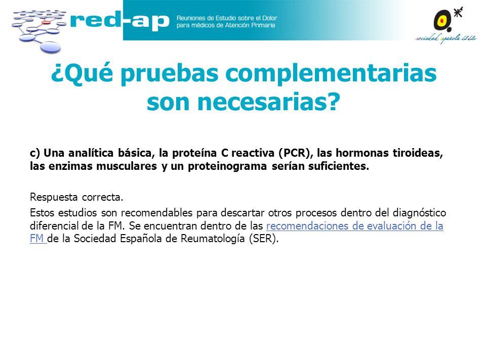 ¿Qué pruebas complementarias son necesarias? c) Una analítica básica, la proteína C reactiva (PCR), las hormonas tiroideas, las enzimas musculares y u