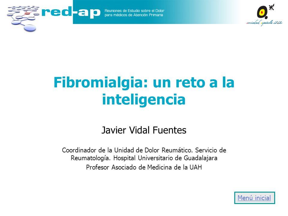 Fibromialgia: un reto a la inteligencia Javier Vidal Fuentes Coordinador de la Unidad de Dolor Reumático. Servicio de Reumatología. Hospital Universit