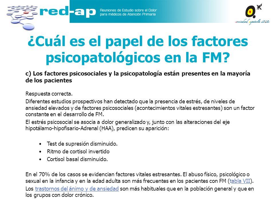 ¿Cuál es el papel de los factores psicopatológicos en la FM? c) Los factores psicosociales y la psicopatología están presentes en la mayoría de los pa