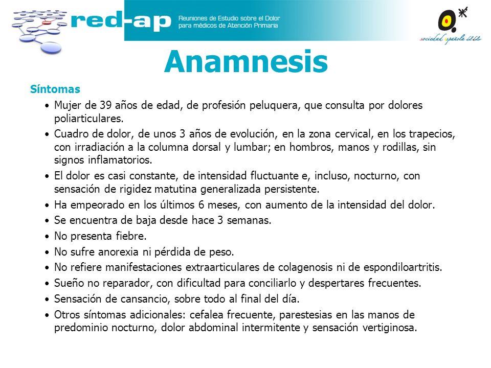 Anamnesis Síntomas Mujer de 39 años de edad, de profesión peluquera, que consulta por dolores poliarticulares. Cuadro de dolor, de unos 3 años de evol
