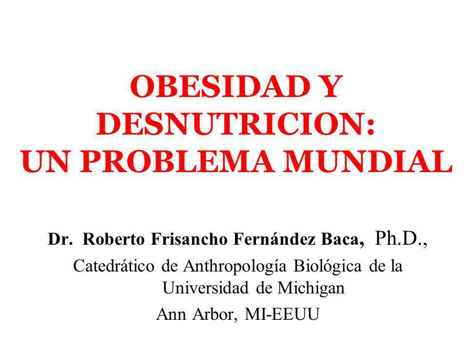 OBESIDAD Y DESNUTRICION: UN PROBLEMA MUNDIAL Dr.