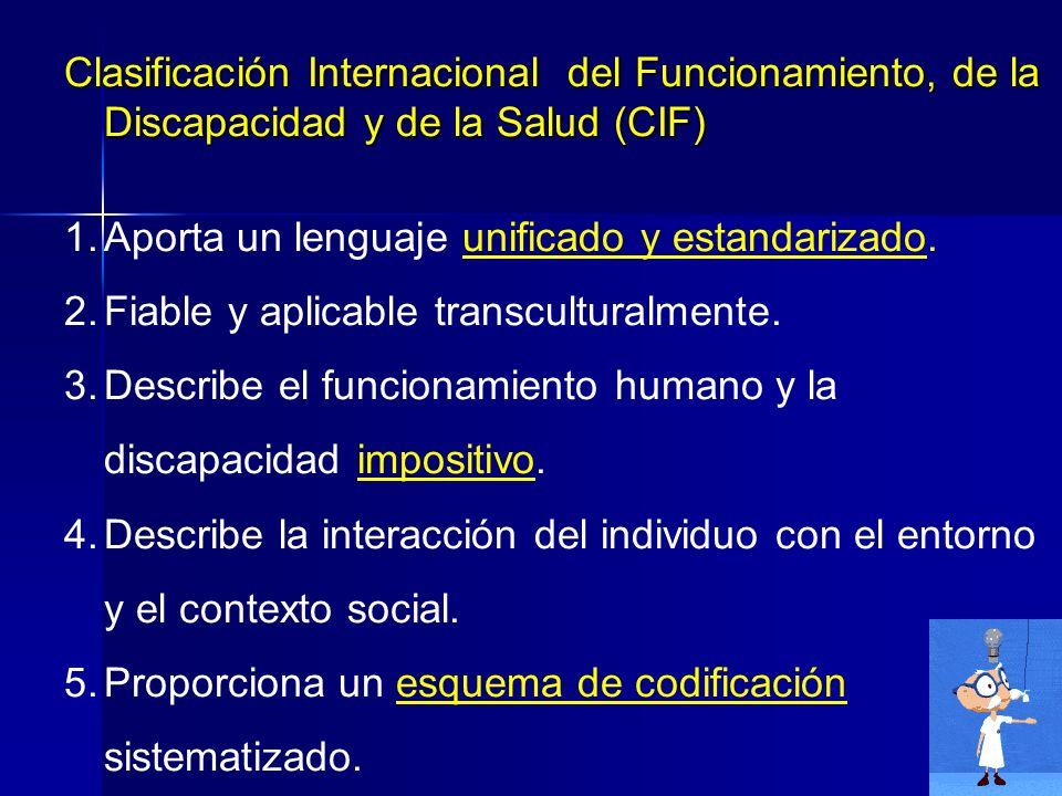 Clasificación Internacional del Funcionamiento, de la Discapacidad y de la Salud (CIF) 1.Aporta un lenguaje unificado y estandarizado.