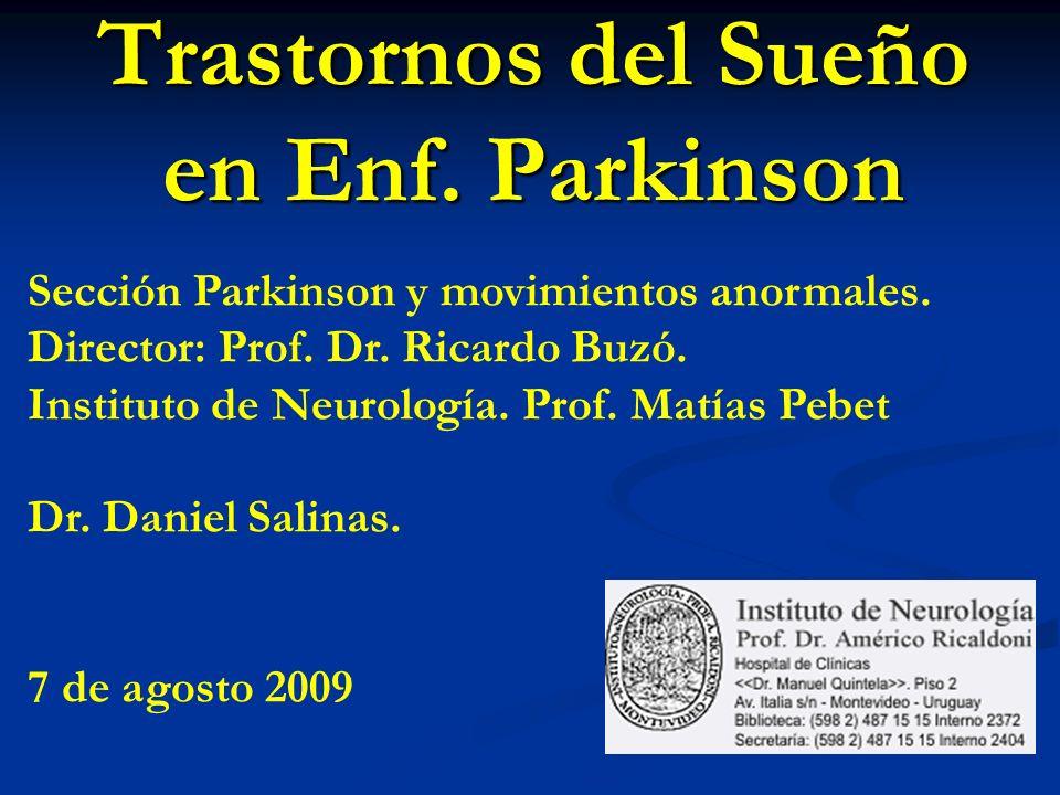 Trastornos del Sueño en Enf. Parkinson Sección Parkinson y movimientos anormales. Director: Prof. Dr. Ricardo Buzó. Instituto de Neurología. Prof. Mat
