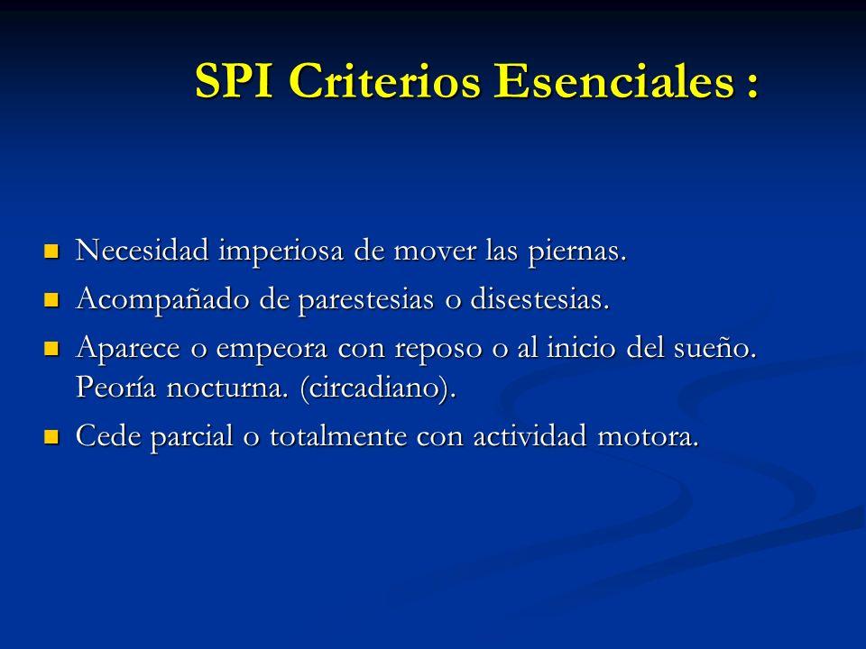 SPI Criterios Esenciales : Necesidad imperiosa de mover las piernas. Necesidad imperiosa de mover las piernas. Acompañado de parestesias o disestesias