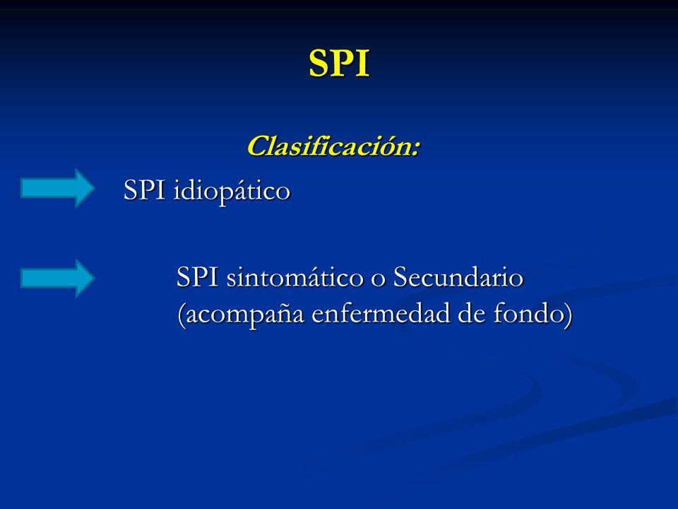 SPI Clasificación: SPI idiopático SPI idiopático SPI sintomático o Secundario (acompaña enfermedad de fondo)